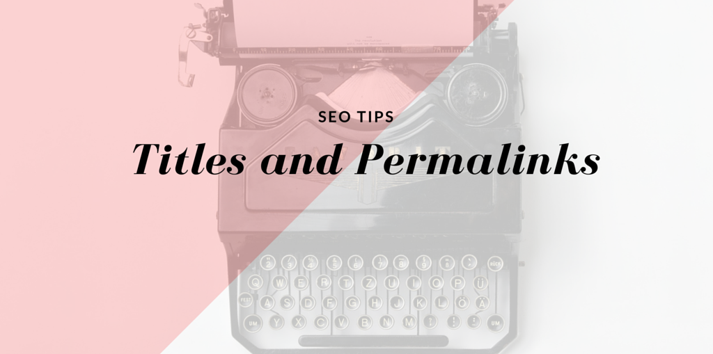 SEO Titles and Permalinks tips