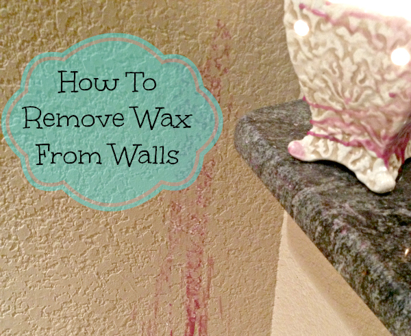 How To Remove Wax From Walls Safely