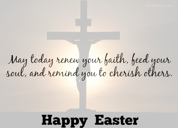 Happy Easter May Today renew your faith, feed your soul, and remind you to cherish others.