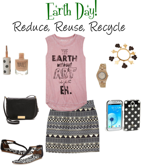 Earth Day! The fashionable girls guide to Reduce, Reuse, Recycle.