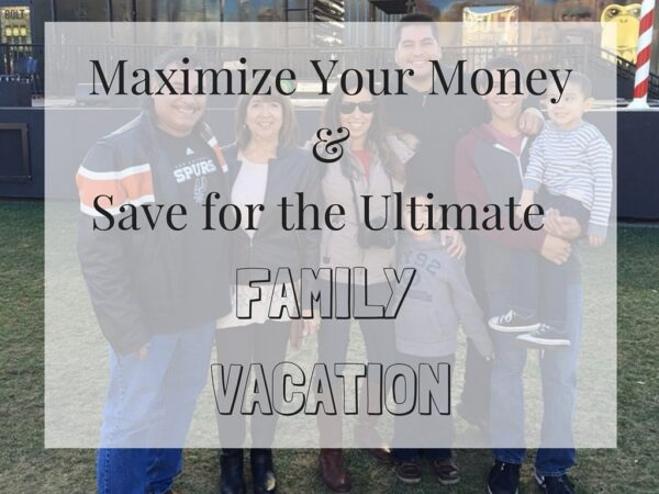 Maximize your money and save for the ultimate family vacation